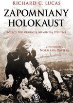 Richard C. Lukas: Zapomniany holokaust. Polacy pod okupacją niemiecką 1939-1944
