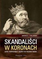 Andrzej Zieliński –  Skandaliści w koronach. Łotry, rozpustnicy i głupcy na polskim tronie