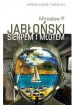 Mirosław P. Jabłoński – Sierpem i młotem